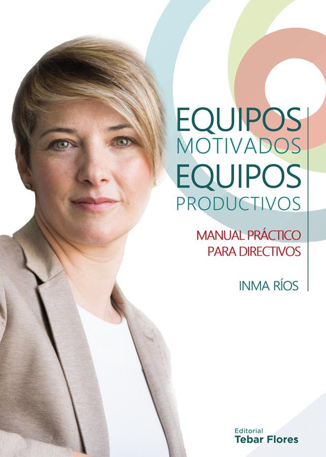 Equipos Motivados, Equipos Productivos - Inma Rios